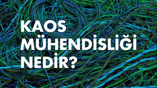 Kaos Mühendisliği (Chaos Engineering) Nedir?