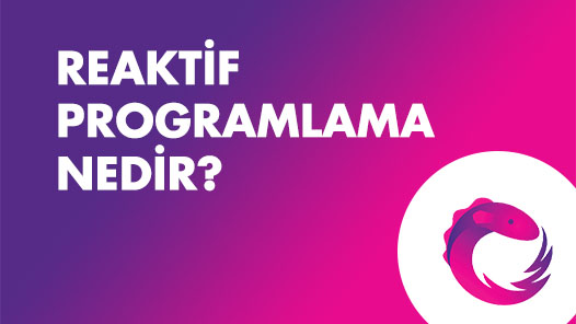 Reactive Programming (Reaktif Programlama) Nedir?