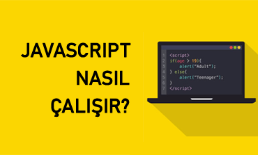JavaScript Nasıl Çalışır?