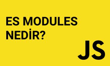 JavaScript Modül Sistemi (ES Modules) Nedir?
