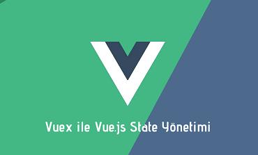 Vuex ile Vue.js State Yönetimi