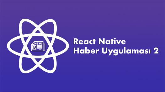 React Native ve Hooks ile Haber Uygulaması Yapımı - Bölüm 2