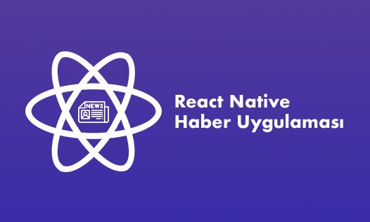 React Native ve Hooks ile Haber Uygulaması Yapımı - Bölüm 1